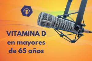 La Vitamina D a partir de los 65 años, podcast «ÓSEO MARTES» de SEIOMM con la Dra. Cristina Carbonell