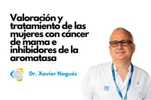 Valoración y tratamiento de las mujeres con cáncer de mama e inhibidores de la aromatasa, con el Dr. Xavi Nogués Solán, próxima ponencia online SEIOMM
