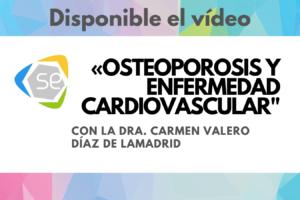 Disponible el vídeo de «Osteoporosis y enfermedad cardiovascular», ponencia en línea de la SEIOMM con la Dra. Carmen Valero Díaz de Lamadrid