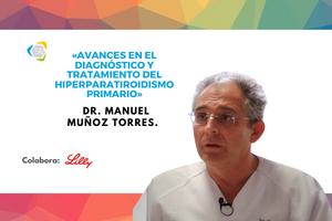 El Dr. Manuel Muñoz Torres impartirá «Avances en el Diagnóstico y tratamiento del Hiperparatiroidismo primario» el 9 de noviembre